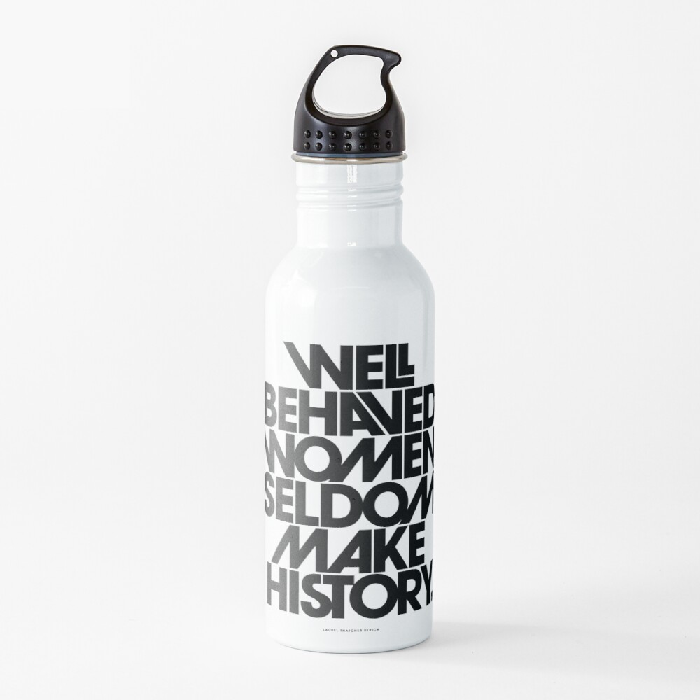 Well Behaved Women Seldom Make History (Black and White Version) Water Bottle