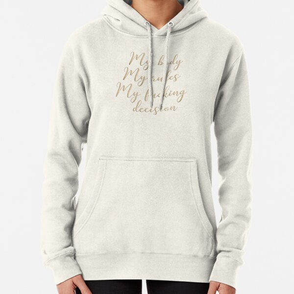 My body my rules my fucking decision  Pullover Hoodie
