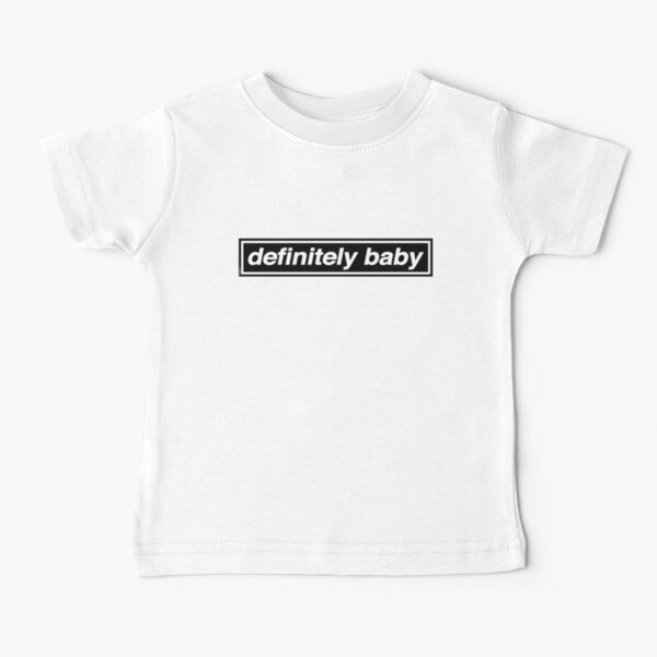 Definitely Baby - OASIS Band Tribute Baby T-Shirt