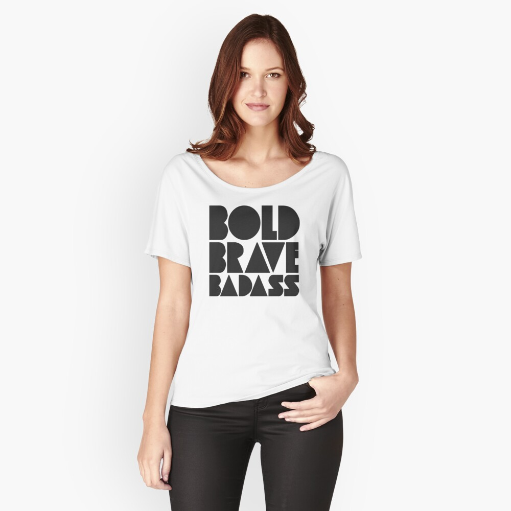 Bold Brave Badass. Relaxed Fit T-Shirt
