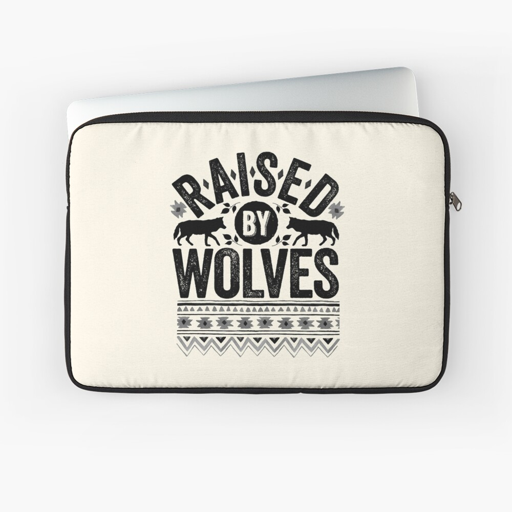 Raised By Wolves {Black + White} Laptop Sleeve