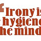 irony is the hygiene of the mind by bernArt