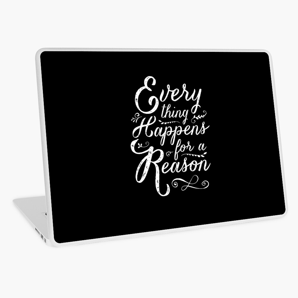 Everything Happens for a Reason Laptop Skin