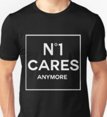No 1 Cares Anymore. Unisex T-Shirt