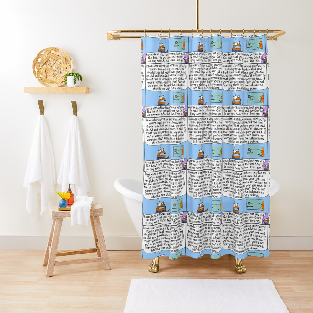 Capitalism is working perfectly Shower Curtain