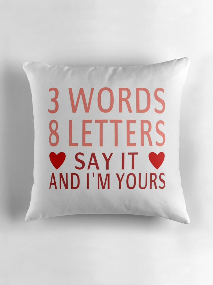 three words eight letters say it and i m yours three quot 3 words 8 letters say it and i m yours quot throw pillows 158