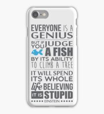 Everyone is a genius. But if you judge a fish by its ability to climb a tree, it will spend its whole life believing it is stupid – Einstein iPhone Case/Skin