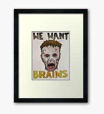 We Want Brains Framed Print