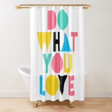 Do What You Love. Shower Curtain