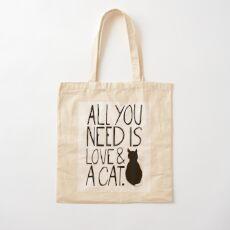 Alles was Sie brauchen ist Liebe und eine Katze Baumwolltasche