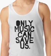 Only Music Can Save Us! Tank Top