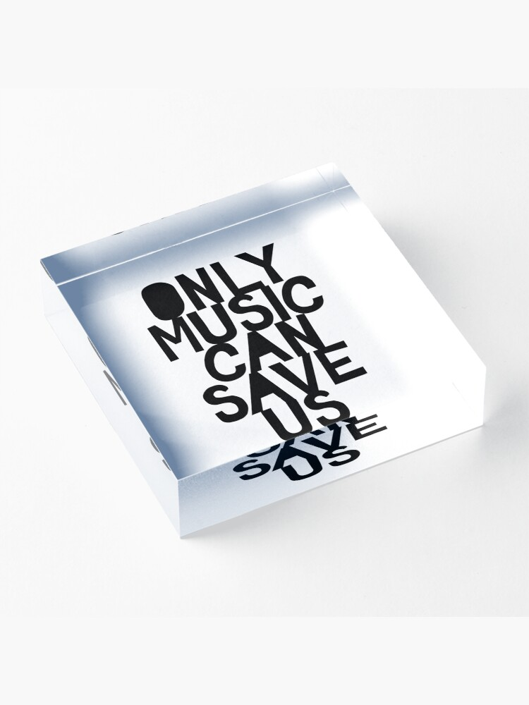 Alternate view of Only Music Can Save Us! Acrylic Block
