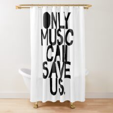 Only Music Can Save Us! Shower Curtain