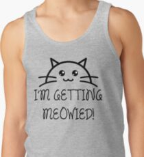 I'm Getting Meowied! Tank Top