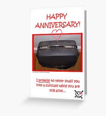 I Promise to Never stuff you into a suitcase... Greeting Card