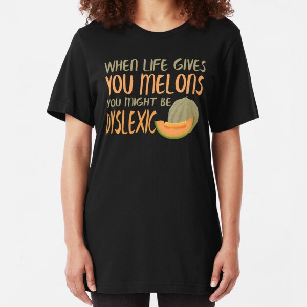 When Life Gives You Melons Funny Untie Dyslexia Quote  Slim Fit T-Shirt