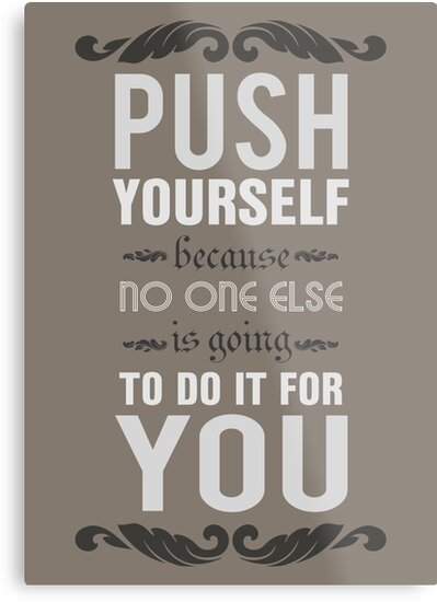 Push Yourself Because No One Else Is Going To Do It For You Metal