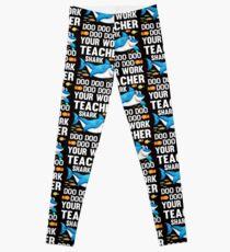 Teacher Shark Doo Doo Doo Doo Doo Your Work: Leggings