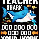 Teacher Shark Doo Doo Doo Doo Doo Your Work: by SavvyTurtle