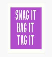 Snag, Bag and Tag Art Print