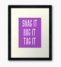 Snag, Bag and Tag Framed Print