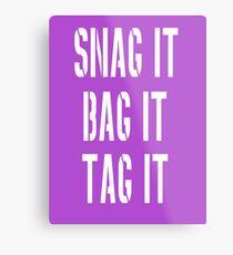 Snag, Bag and Tag Metal Print