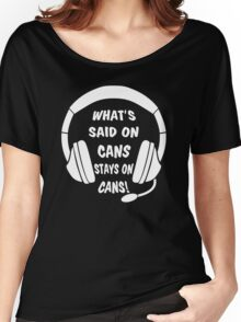 What's Said on Cans Stays on Cans! Women's Relaxed Fit T-Shirt