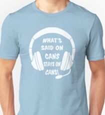 What's Said on Cans Stays on Cans! Unisex T-Shirt