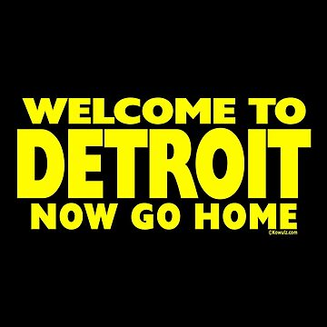 Welcome to Detroit - Now Go Home by Kowulz