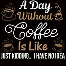 Courtney Hebert. A Day Without Coffee Is Like Just Kidding I Have No Idea: by SavvyTurtle