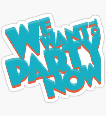 We want to PARTY NoW Sticker