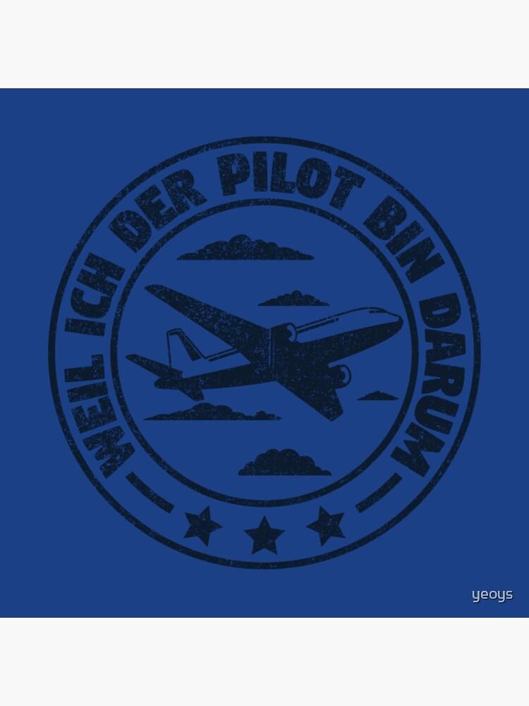 Weil Ich der Pilot Bin Darum - Lustiges Piloten Geschenk von yeoys