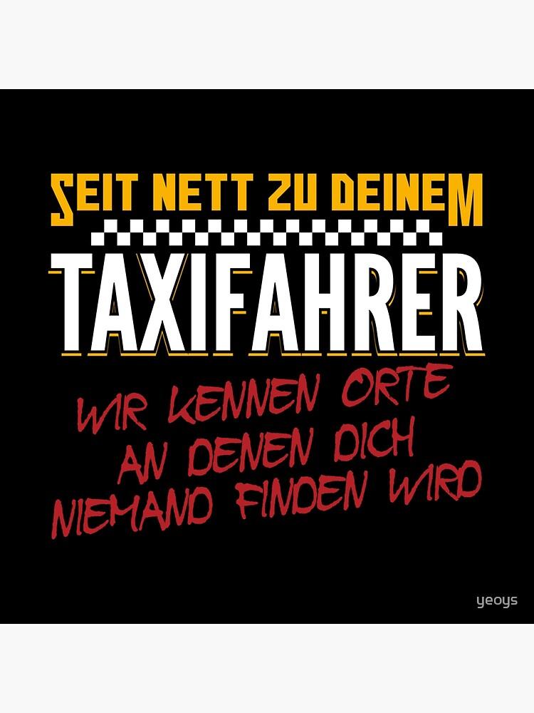 Seit Nett Zu Deinem Taxifahrer Wir Kennen Orte An Denen Dich Niemand Finden Wird - Taxifahrer Geschenk von yeoys