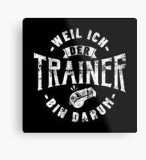 Weil Ich Der Trainer Bin Darum - Lustiges Trainer Geschenk Metallbild