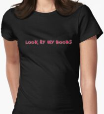 look at my boobs Womens Fitted T-Shirt