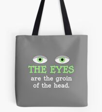 The eyes are the groin of the head (for darker colored shirts) Tote Bag
