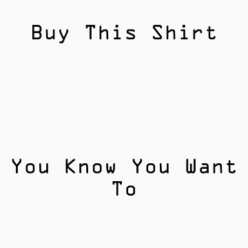 Buy This Shirt by kazzarry