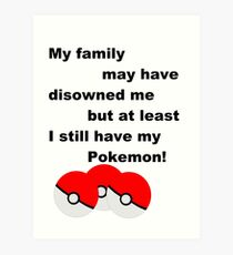 Disowned by my family, but pokemon Art Print