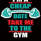 Im A Cheap Date Take Me To The Gym by SavvyTurtle