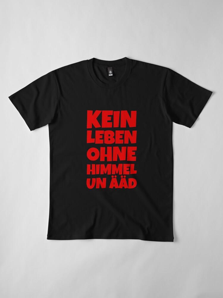 Alternative Ansicht von Kein Leben ohne Himmel un Ääd (Rot) Kölscher Spruch Premium T-Shirt