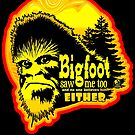 Bigfoot Saw Me Too And Nobody Believes Him Funny Sasquatch  by NationalCryptid