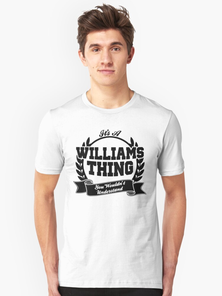 Quot Family Reunion Shirt Its A Williams Thing You Wouldnt Understand Quot Unisex T Shirt By