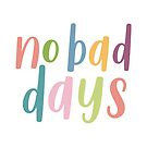 No Bad Days | Colourful Motivational Typography by Menega  Sabidussi