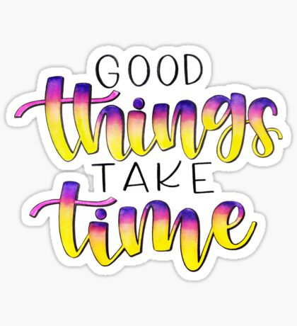 Good Things Take Time - Positive Quote Sticker