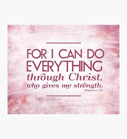 I can do all things through Christ.. Photographic Print