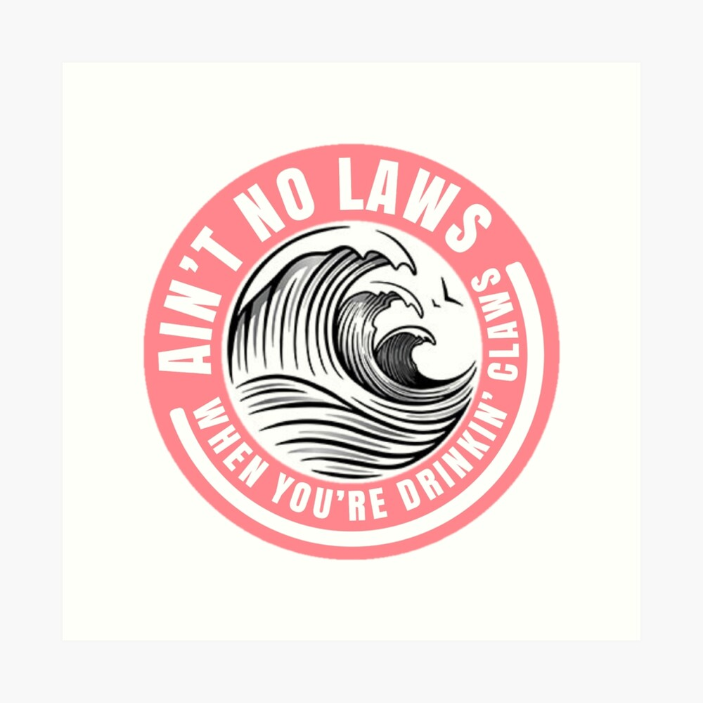 Ain't no laws when drinking claws Art Print