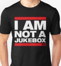 I AM NOT A JUKEBOX! Unisex T-Shirt