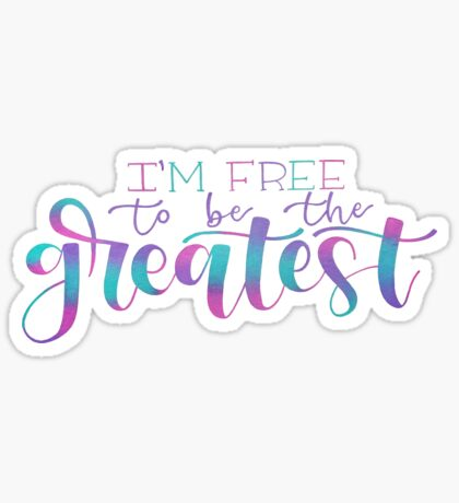 I'm Free to be the Greatest- Positive Quote Sticker