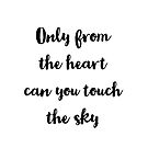 Only from the heart can you touch the sky - RUMI inspiration quote by IdeasForArtists