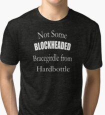 Not Some Blockheaded Bracegirdle Tri-blend T-Shirt